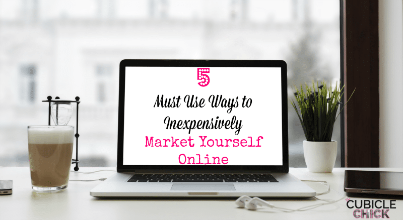5 Must Use Ways to Inexpensively Market Yourself Online