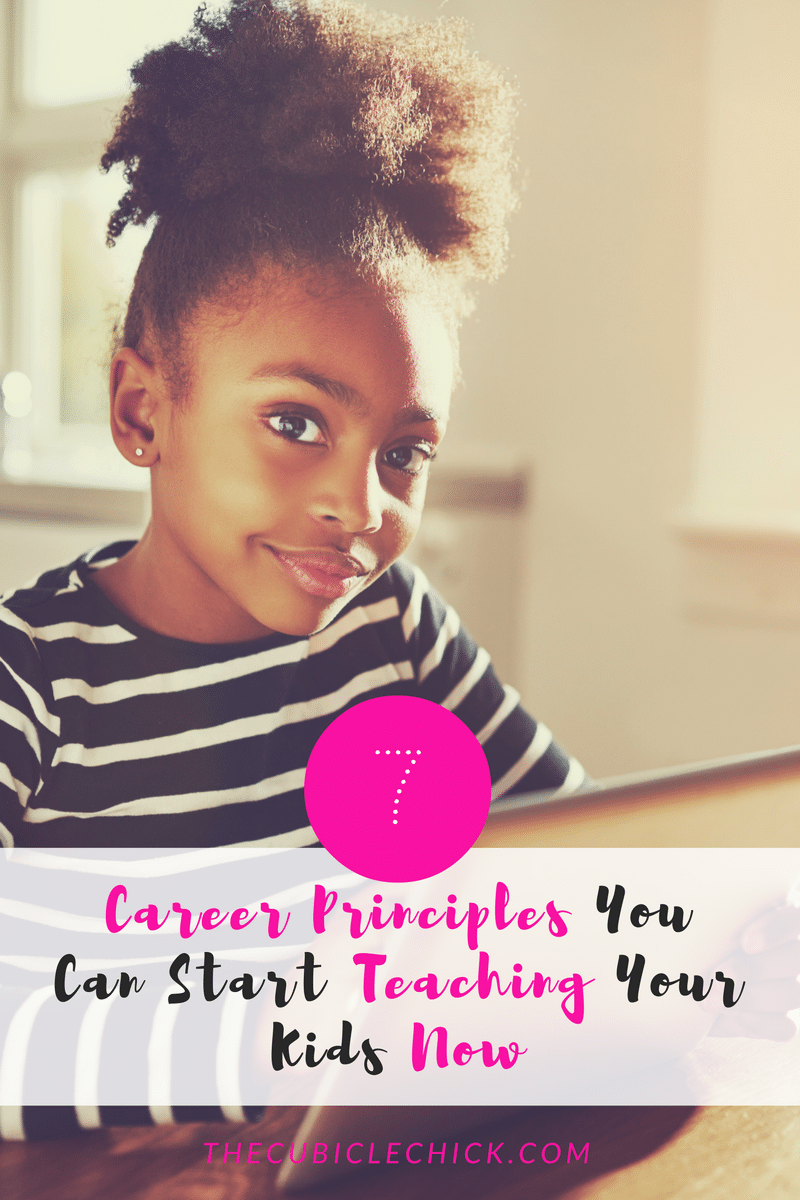7-career-principles-you-can-start-teaching-your-kids-now
