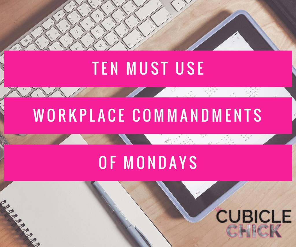 Ten Must Use Workplace Commandments of Mondays