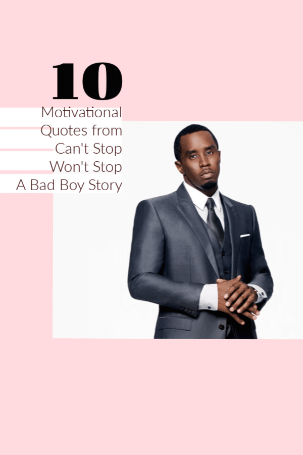 Sean Puff Daddy Combs' epic documentary Can't Stop Won't Stop is chock full of motivational quotes that can help us get to our next level.