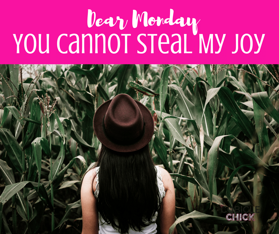 Dear Monday, You Cannot Steal My Joy