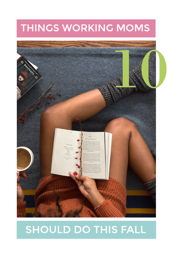 Autumn signals a nesting time, which is ideal for busy mamas. Check out this list of 10 Things Working Moms Should Do This Fall and do as many as you can.
