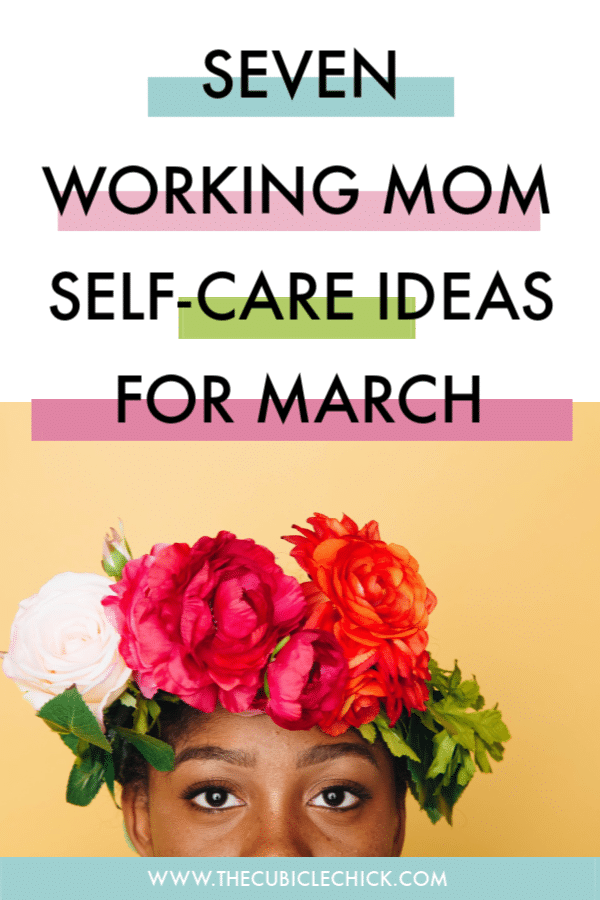 Spring is just around the corner. I am sharing working mom self-care ideas for March that can help your mind, body, and soul.