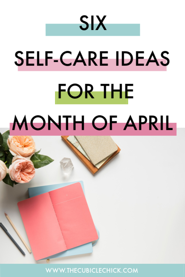 Spring is full of all sorts of wonderful possibilities. Don't forget to take care of yourself. Take in these self-care ideas for April.