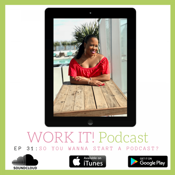 New Work It! Episode: So You Want To Start a Podcast?
