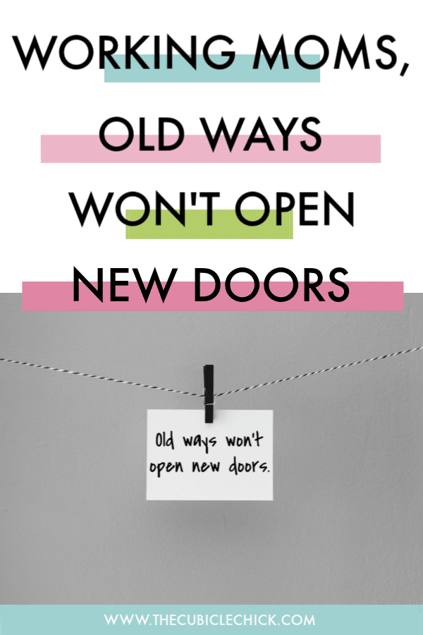 Being a dedicated working mom doesn't have to mean you are stuck. Read why old ways won't open new doors, and how to shake things up.