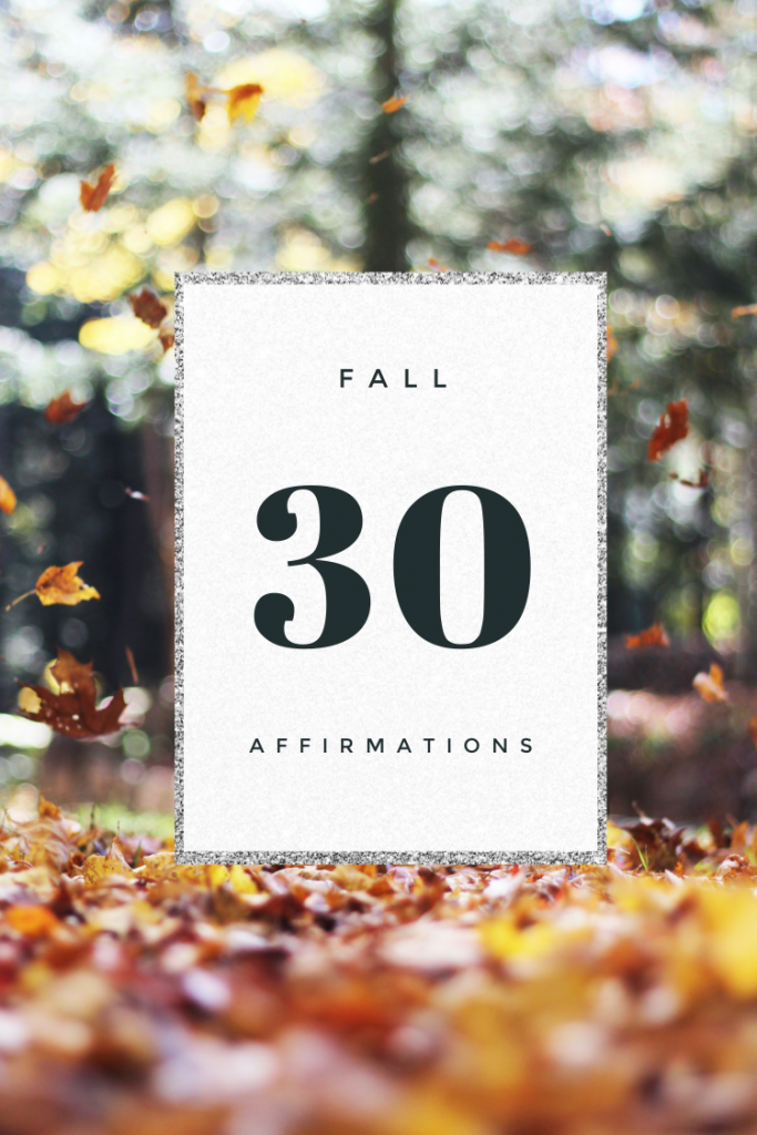 In order to get the most out of this season, I am sharing 30 powerful Fall affirmations for you to live by. Apply them to live your best life.