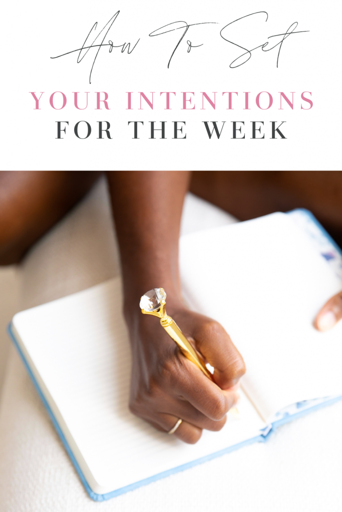 Setting your intentions for the week can not only help you reach your goals, but it can also help you speak them into existence.